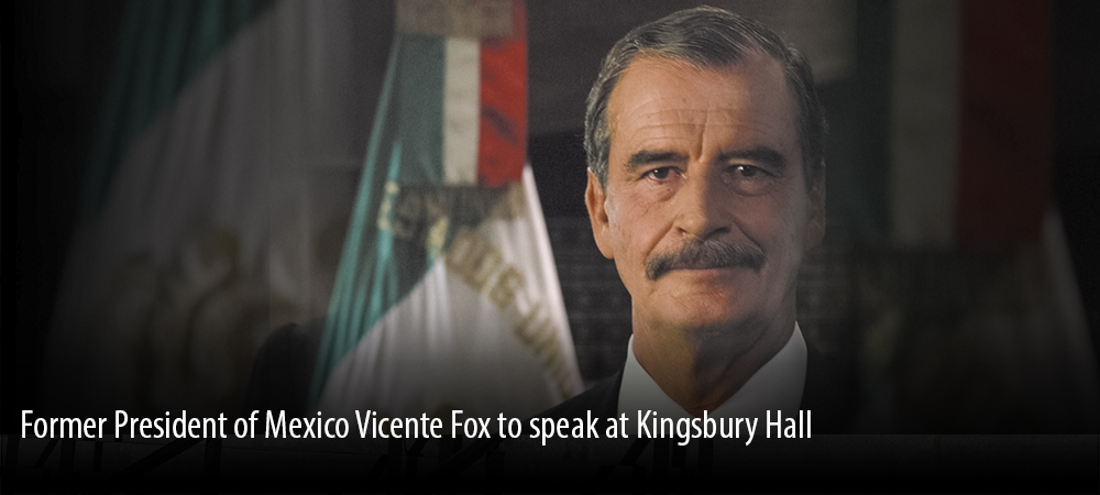 Vicente Fox to speak at Kingsbury Hall